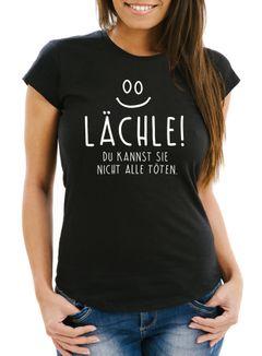 Lustiges Damen T-Shirt mit Spruch Lächle du kannst Sie nicht alle töten