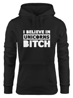 Kapuzen-Pullover Damen mit Spruch i believe in Unicorns bitch Hoodie Moonworks®
