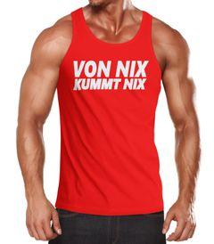 Herren Tanktop Von nix kommt nix Muskelshirt Tank Top Muscle Shirt Achselshirt Moonworks®