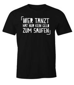 Herren T-Shirt Wer tanzt hat nur kein Geld zum Saufen Spruch Fun-Shirt Party-Shirt Moonworks®