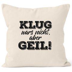 Spruch Kissen Kissenbezug Klug wars nicht aber geil Kissen-Hülle Deko-Kissen 40x40 Baumwolle MoonWorks®