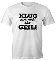 Herren T-Shirt mit Spruch Klug wars nicht aber geil Fun-Shirt Moonworks®