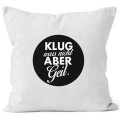 Lustiger Kissenbezug mit Spruch Klug wars nicht aber geil Kissen-Hülle Deko-Kissen MoonWorks®