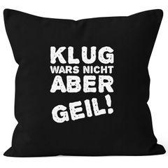 Lustiger Kissenbezug mit Spruch Klug wars nicht aber geil! Kissen-Hülle Deko-Kissen MoonWorks®