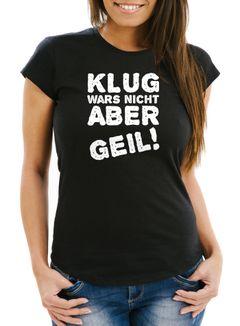 Damen T-Shirt mit Spruch Klug wars nicht aber geil! Slim Fit Moonworks®