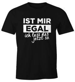 Herren T-Shirt mit Spruch Ist mir Egal ich lass das jetzt so Fun-Shirt Moonworks®