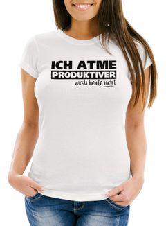 Damen T-Shirt Ich atme produktiver wird`s heute nicht Spruch Slim Fit Moonworks®