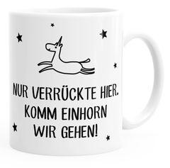 Kaffee-Tasse Nur Verrückte hier, komm Einhorn wir gehen Spruch-Tasse einfarbig MoonWorks®