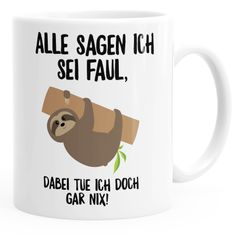 Kaffee-Tasse mit Faultier Alle sagen ich sei faul, dabei tue ich doch gar nix! MoonWorks®