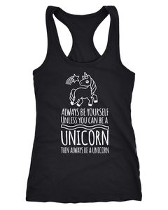 Damen Tanktop Always be yourself unless you can be a Unicorn Einhorn Racerback Moonworks®