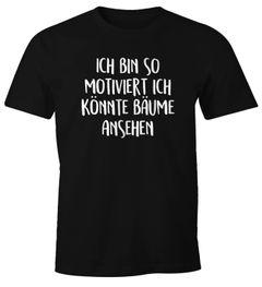 Herren T-Shirt Spruch lustig Ich bin so motiviert ich könnte Bäume ansehen Fun-Shirt Moonworks®