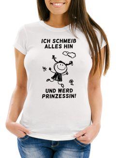 Damen T-Shirt Ich Schmeiß alles hin und werd Prinzessin Spruch-Shirt Slim Fit Moonworks®