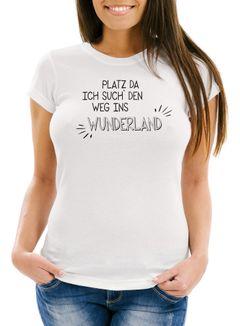 Damen T-Shirt platz da - ich such den Weg ins Wunderland Spruch Shirt Slim Fit Moonworks®