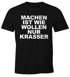 Machen ist wie Wollen nur krasser Lustiges Herren T-Shirt Spruch Shirt Moonworks®