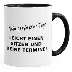 Kaffee-Tasse mit Spruch Mein perfekter Tag Leicht einen Sitzen und keine Termine MoonWorks®