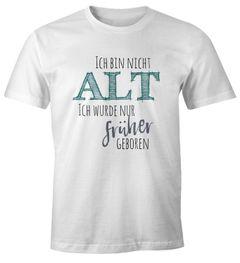 Herren T-Shirt Geburtstag Ich bin nicht alt ich wurde früher geboren Spruch Rentner Ü30 Fun-Shirt Moonworks®