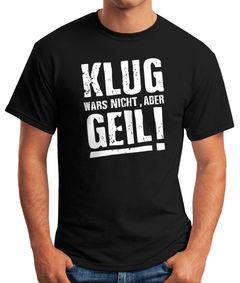 Klug wars nicht aber Geil Shirt Herren T-Shirt Moonworks®