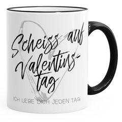 Kaffee-Tasse Geschenk Valentinstag Liebe Scheiß auf Valentinstag Ich liebe dich jeden Tag Kaffeetasse Teetasse Keramiktasse MoonWorks®