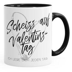 Geschenk-Tasse Scheiß auf Valentinstag Ich liebe dich jeden Tag Kaffeetasse Teetasse Keramiktasse MoonWorks®