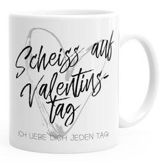 Kaffee-Tasse Scheiß auf Valentinstag Ich liebe dich jeden Tag Valentinstagsgeschenk Geschenk Liebe MoonWorks®