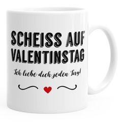 Kaffee-Tasse Scheiß auf Valentinstag Ich liebe dich jeden Tag Valentinstagsgeschenk Geschenk für Freund Freundin Kaffeetasse Teetasse Keramiktasse MoonWorks®