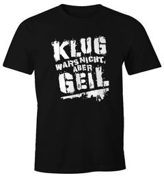 Herren T-Shirt Klug wars nicht aber geil Fun-Shirt Party-Shirt Moonworks®