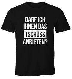Herren T-Shirt Darf ich Ihnen das Tschüss anbieten Fun-Shirt Spruch-Shirt Moonworks®