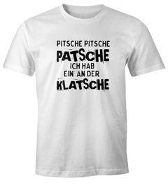 Herren T-Shirt Pitsche Pitsche Patsche Ich hab einen an der Klatsche Spruch-Shirt Fun-Shirt Moonworks®