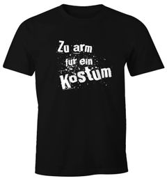 Herren T-Shirt Fasching Zu arm für ein Kostüm Fun-Shirt Faschings-Shirt Moonworks®