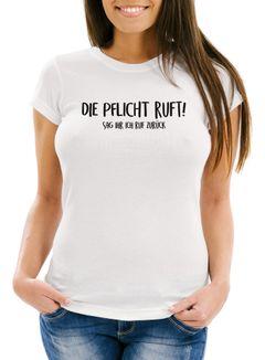 Damen T-Shirt Die Pflicht ruft Sag ihr ich ruf zurück Spruch-Shirt Fun-Shirt Slim Fit Moonworks®