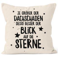 Kissen-Bezug Spruch Je größer der Dachschaden desto besser der Blick auf die Sterne Kissen-Hülle Deko-Kissen Baumwolle MoonWorks®