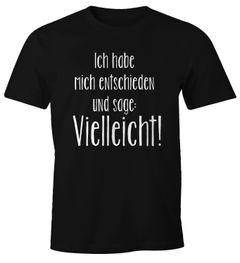 Herren T-Shirt mit Spruch Ich habe mich entschieden und sage vielleicht Fun-Shirt Moonworks®
