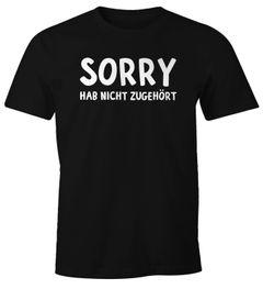 Herren T-Shirt Fun-Shirt Spruch-Shirt Sorry hab nicht zugehört Moonworks®