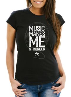 Damen T-Shirt Music makes me Stronger Spruch Statement  Slim Fit Neverless®