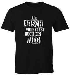 Herren T-Shirt Am Arsch vorbei ist auch ein Weg Spruch Fun-Shirt Moonworks®