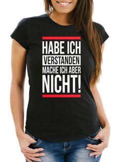 Damen T-Shirt Habe ich verstanden mache ich aber nicht Spruch Sprüche Quote Fun Slim Fit Moonworks®