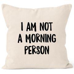 Kissen-Bezug I am not a morning person Spruch Sprüche Quote Fun Morgenmuffel Langschläfer Schnarchnase Kissen-Hülle Deko-Kissen Baumwolle MoonWorks®