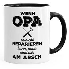 Tasse für Opa Spruch Wenn Opa es nicht reparieren kann dann sind wir am Arsch Kaffeetasse Teetasse Keramiktasse MoonWorks®