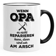 Spruch-Tasse Wenn Opa es nicht reparieren kann dann sind wir am Arsch Kaffee-Tasse Teetasse Keramiktasse MoonWorks®