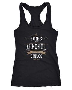 Damen Tanktop Tonic ohne Alkohol ist irgendwie Ginlos Racerback Moonworks®