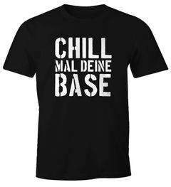 Chill mal deine Base Herren Spruch T-Shirt Fun-Shirt MoonWorks®