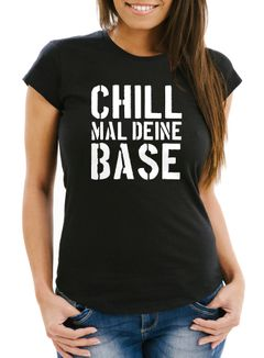 Lustiges Damen T-Shirt Chill mal deine Base Slim Fit Moonworks®