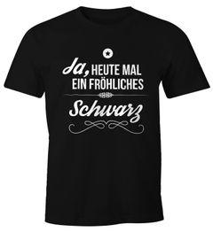 Herren T-Shirt Ja heute mal ein fröhliches schwarz Spruch Shirt Witzig Moonworks