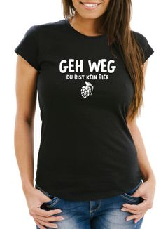 Damen T-Shirt Geh weg du bist kein Bier Fun-Shirt Bier-Granate Spruch Party-Shirt Festival Slim Fit Moonworks®