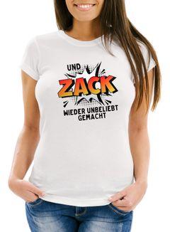 Damen T-Shirt Und ZACK wieder unbeliebt gemacht Spruch Slim Fit Moonworks®