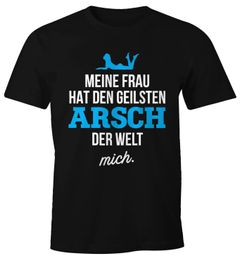 Herren T-Shirt mit lustigem Spruch Meine Frau hat den geilsten Arsch der Welt mich Fun-Shirt Moonworks®