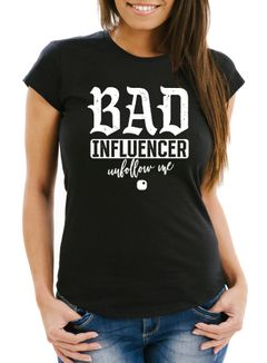 Damen T-Shirt Bad Influencer Social Networks Soziale Netzwerke Unfollow Me Slim Fit Moonworks®