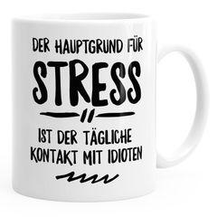 Spruch-Tasse der Hauptgrund für Stress ist der tägliche Kontakt mit Idioten MoonWorks®