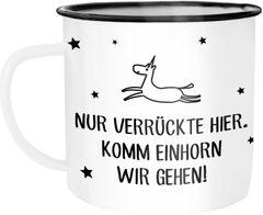 Emaille Tasse Becher Nur Verückte hier, komm Einhorn wir gehen Einhorntasse Kaffeetasse Moonworks®