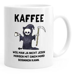 Kaffeetasse Kaffee weil man ja nicht jeden Morgen mit einem Mord anfangen kann Spruch MoonWorks®